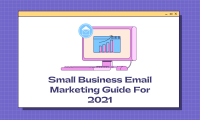 Small Business Email Marketing Guide For 2021: Grow your business now!
