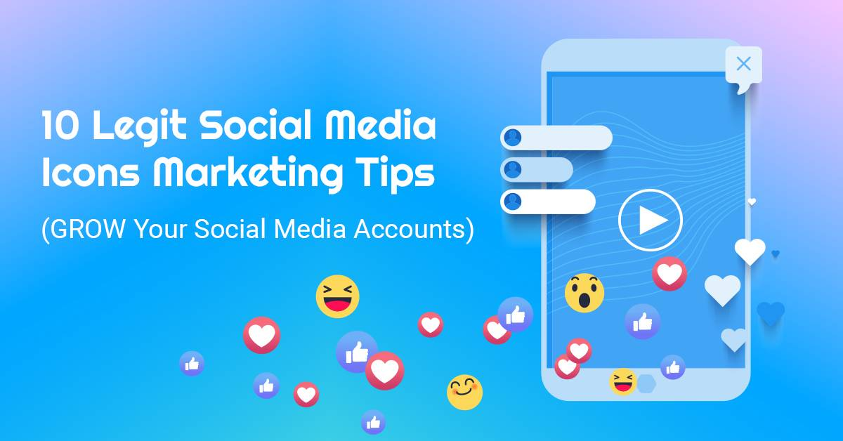 10 Legit Social Media Marketing Tips To GROW Your Social Media Accounts